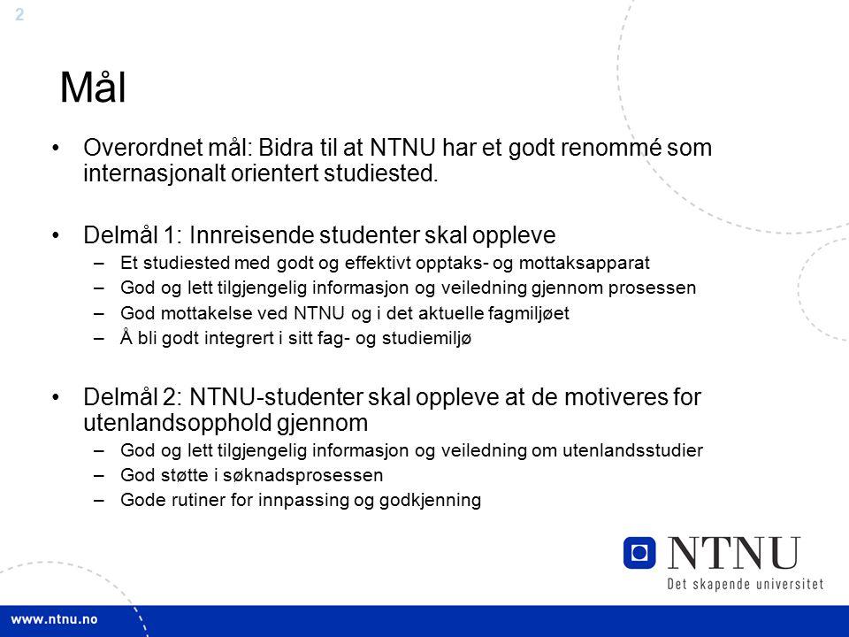 2 Mål Overordnet mål: Bidra til at NTNU har et godt renommé som internasjonalt orientert studiested.