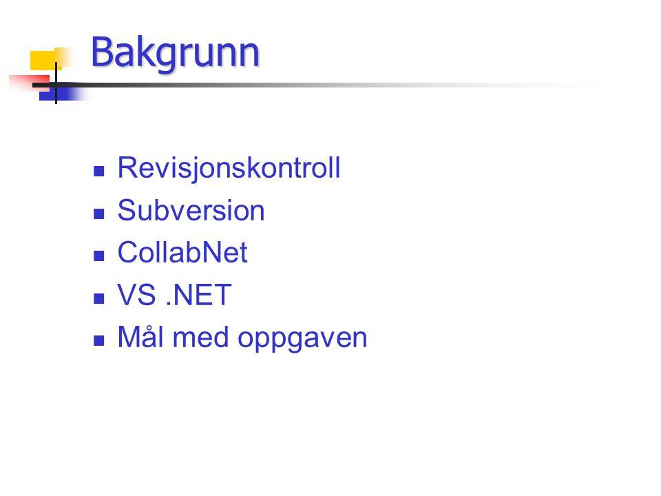 Bakgrunn Revisjonskontroll Subversion CollabNet VS.NET Mål med oppgaven