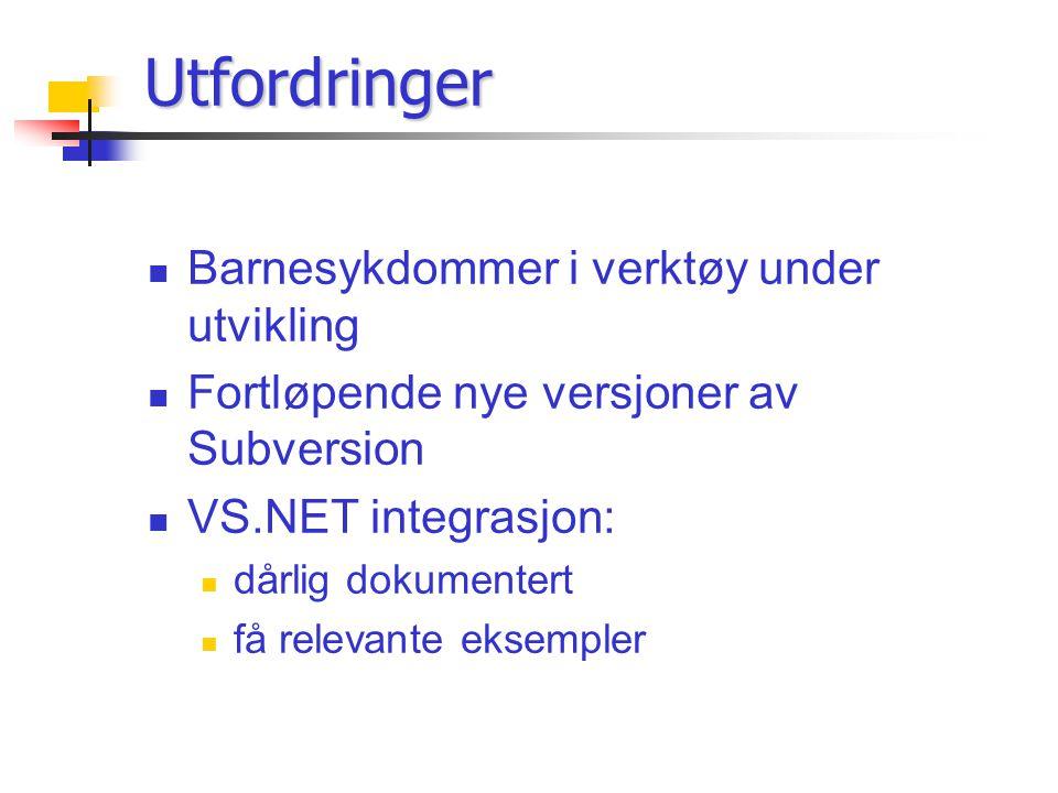 Utfordringer Barnesykdommer i verktøy under utvikling Fortløpende nye versjoner av Subversion VS.NET integrasjon: dårlig dokumentert få relevante eksempler