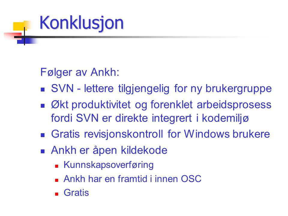 Konklusjon Følger av Ankh: SVN - lettere tilgjengelig for ny brukergruppe Økt produktivitet og forenklet arbeidsprosess fordi SVN er direkte integrert i kodemiljø Gratis revisjonskontroll for Windows brukere Ankh er åpen kildekode Kunnskapsoverføring Ankh har en framtid i innen OSC Gratis