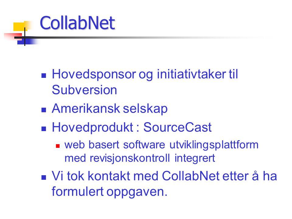 Hovedsponsor og initiativtaker til Subversion Amerikansk selskap Hovedprodukt : SourceCast web basert software utviklingsplattform med revisjonskontroll integrert Vi tok kontakt med CollabNet etter å ha formulert oppgaven.