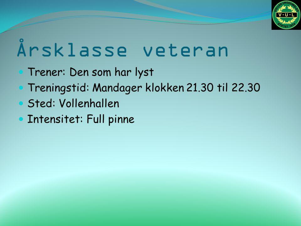 Årsklasse veteran Trener: Den som har lyst Treningstid: Mandager klokken 21.30 til 22.30 Sted: Vollenhallen Intensitet: Full pinne