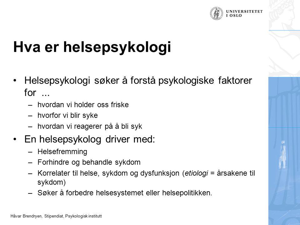 Håvar Brendryen, Stipendiat, Psykologisk institutt Hva er helsepsykologi Helsepsykologi søker å forstå psykologiske faktorer for... –hvordan vi holder