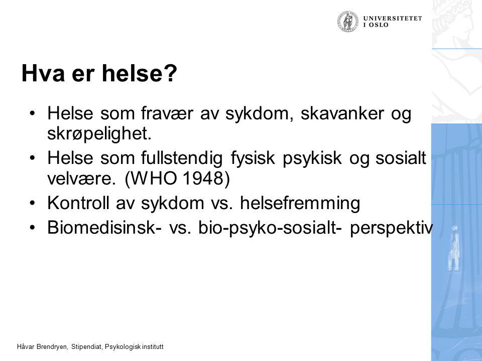 Håvar Brendryen, Stipendiat, Psykologisk institutt Hva er helse? Helse som fravær av sykdom, skavanker og skrøpelighet. Helse som fullstendig fysisk p
