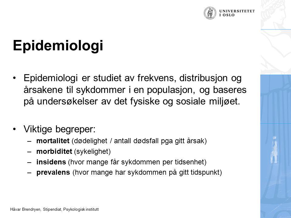 Håvar Brendryen, Stipendiat, Psykologisk institutt Epidemiologi Epidemiologi er studiet av frekvens, distribusjon og årsakene til sykdommer i en popul