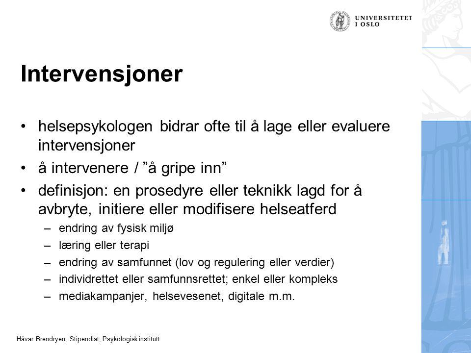 Håvar Brendryen, Stipendiat, Psykologisk institutt Intervensjoner helsepsykologen bidrar ofte til å lage eller evaluere intervensjoner å intervenere /
