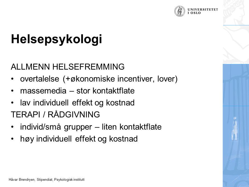 Håvar Brendryen, Stipendiat, Psykologisk institutt Helsepsykologi ALLMENN HELSEFREMMING overtalelse (+økonomiske incentiver, lover) massemedia – stor