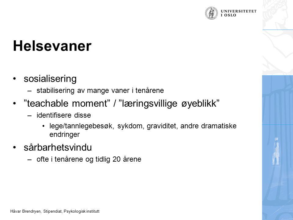"""Håvar Brendryen, Stipendiat, Psykologisk institutt Helsevaner sosialisering –stabilisering av mange vaner i tenårene """"teachable moment"""" / """"læringsvill"""