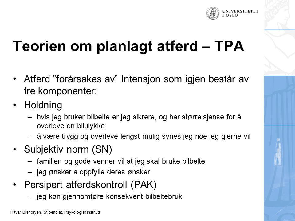 """Håvar Brendryen, Stipendiat, Psykologisk institutt Teorien om planlagt atferd – TPA Atferd """"forårsakes av"""" Intensjon som igjen består av tre komponent"""