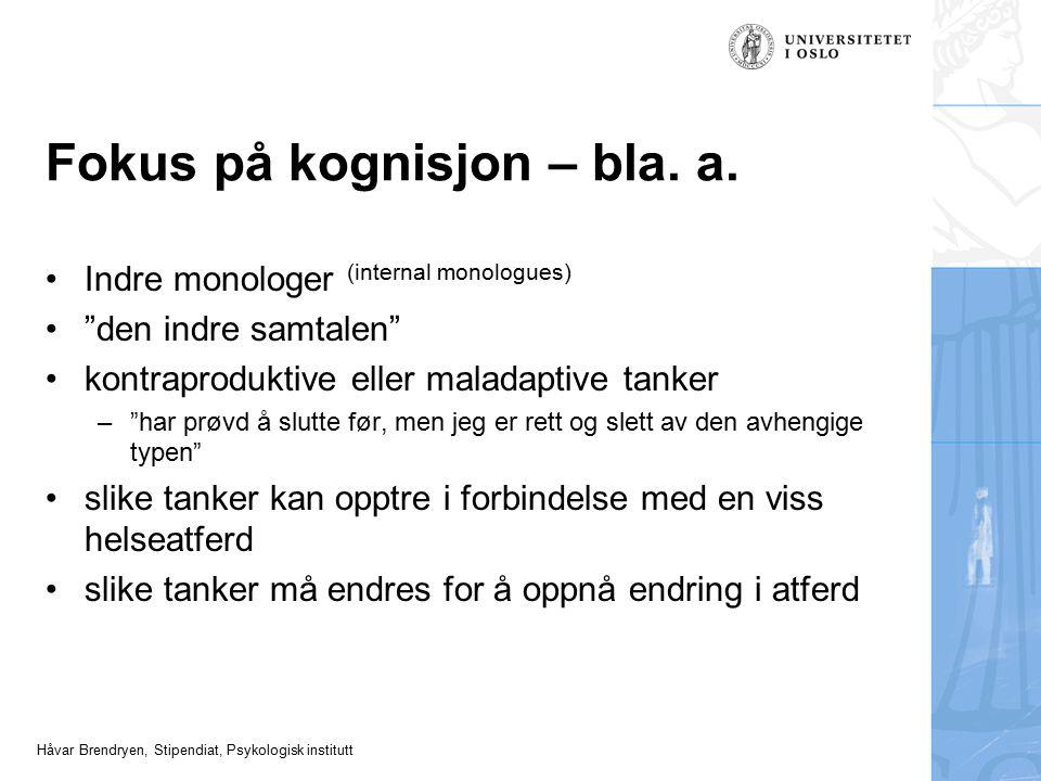 """Håvar Brendryen, Stipendiat, Psykologisk institutt Fokus på kognisjon – bla. a. Indre monologer (internal monologues) """"den indre samtalen"""" kontraprodu"""