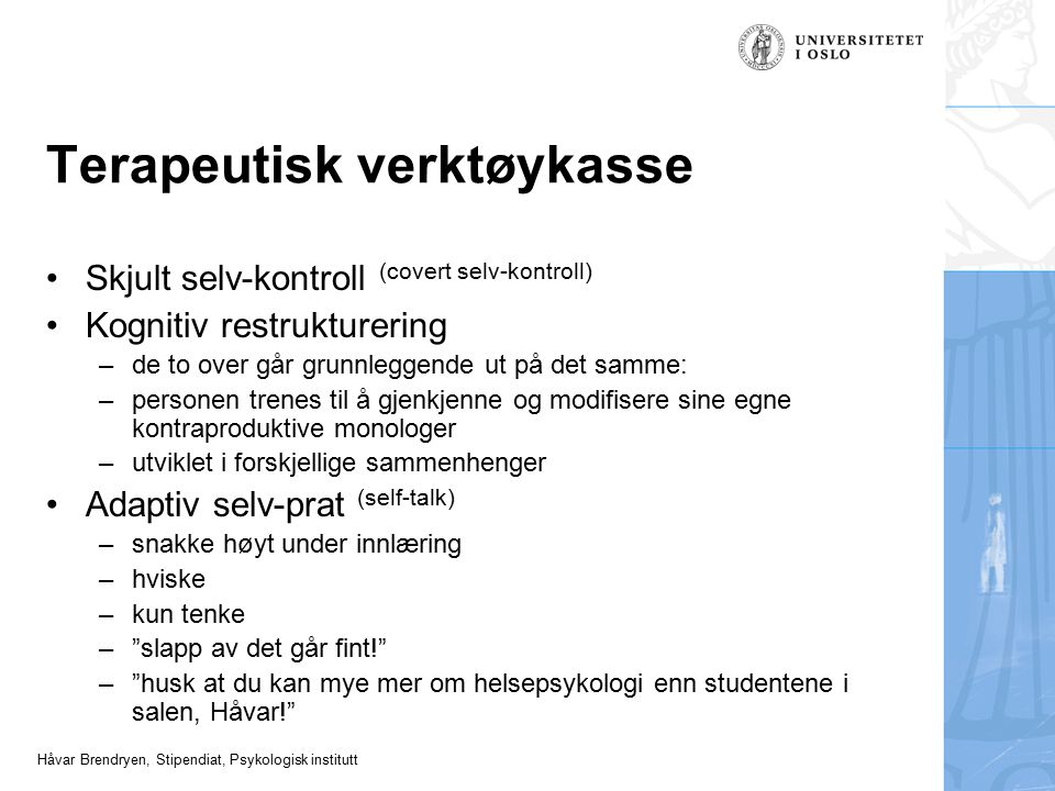 Håvar Brendryen, Stipendiat, Psykologisk institutt Skjult selv-kontroll (covert selv-kontroll) Kognitiv restrukturering –de to over går grunnleggende