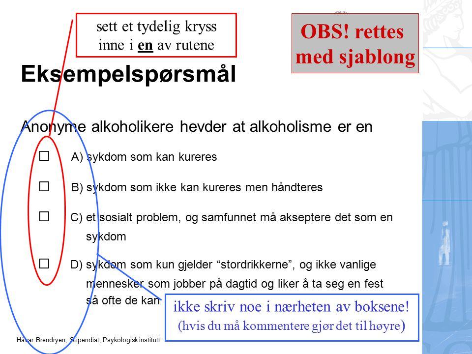 Håvar Brendryen, Stipendiat, Psykologisk institutt Eksempelspørsmål Anonyme alkoholikere hevder at alkoholisme er en □ A) sykdom som kan kureres □ B)