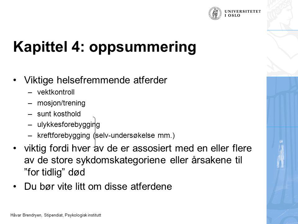Håvar Brendryen, Stipendiat, Psykologisk institutt Kapittel 4: oppsummering Viktige helsefremmende atferder –vektkontroll –mosjon/trening –sunt kostho