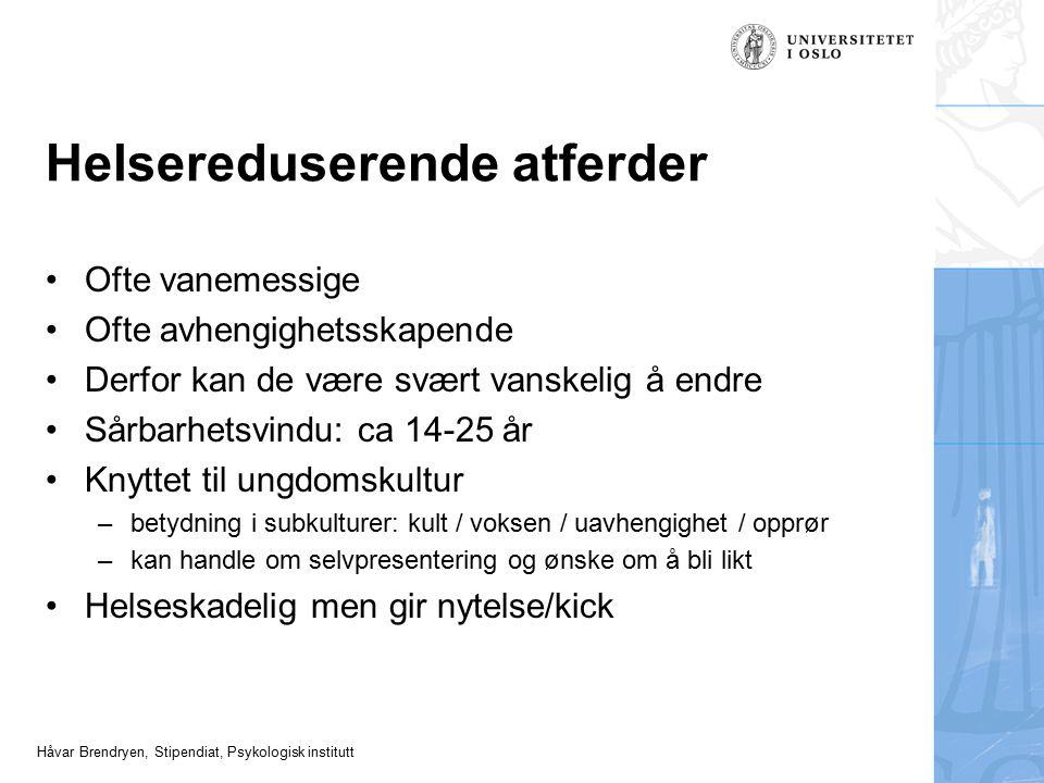 Håvar Brendryen, Stipendiat, Psykologisk institutt Helsereduserende atferder Ofte vanemessige Ofte avhengighetsskapende Derfor kan de være svært vansk
