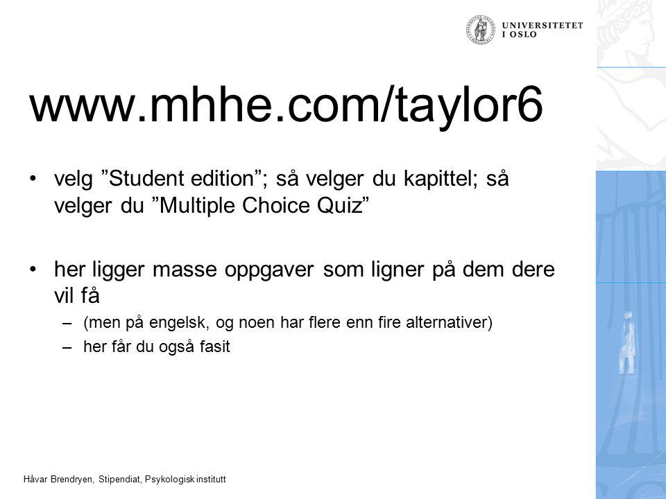 """Håvar Brendryen, Stipendiat, Psykologisk institutt www.mhhe.com/taylor6 velg """"Student edition""""; så velger du kapittel; så velger du """"Multiple Choice Q"""