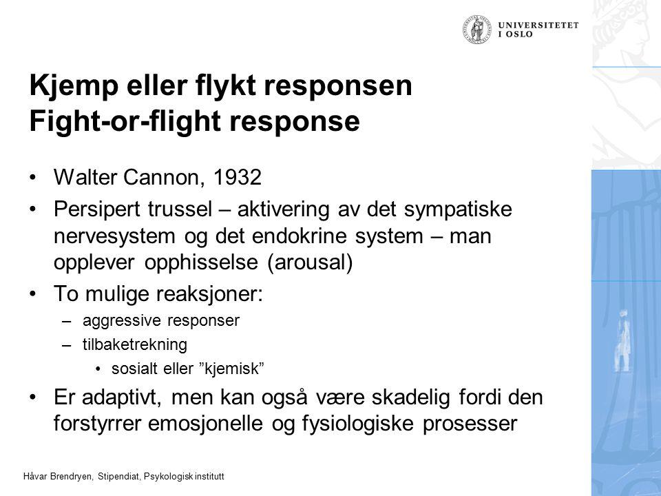 Håvar Brendryen, Stipendiat, Psykologisk institutt Kjemp eller flykt responsen Fight-or-flight response Walter Cannon, 1932 Persipert trussel – aktive