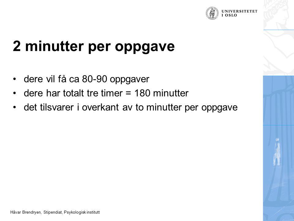 Håvar Brendryen, Stipendiat, Psykologisk institutt 2 minutter per oppgave dere vil få ca 80-90 oppgaver dere har totalt tre timer = 180 minutter det t