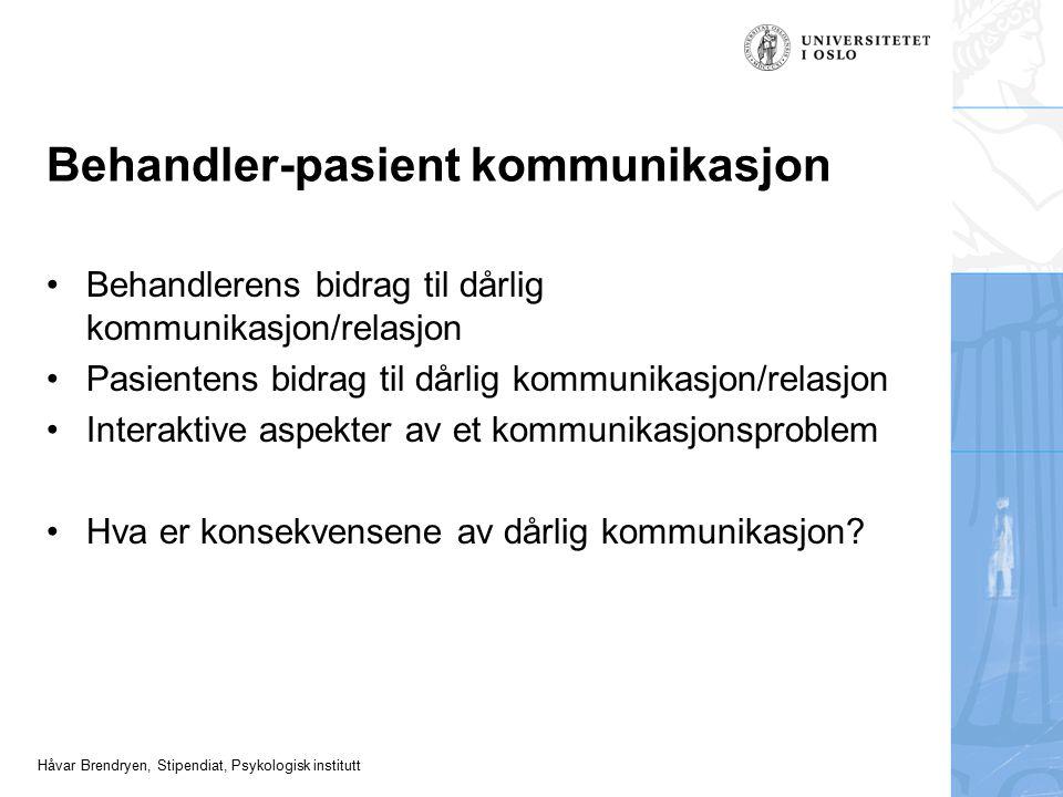 Håvar Brendryen, Stipendiat, Psykologisk institutt Behandler-pasient kommunikasjon Behandlerens bidrag til dårlig kommunikasjon/relasjon Pasientens bi