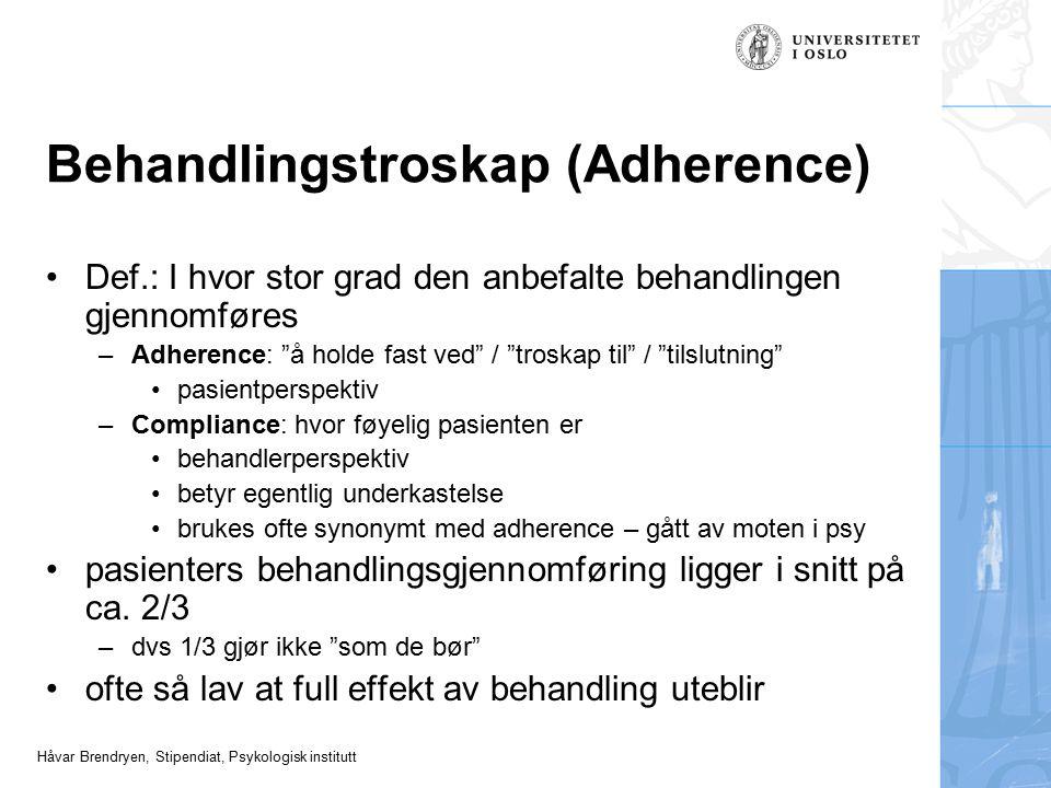 Håvar Brendryen, Stipendiat, Psykologisk institutt Behandlingstroskap (Adherence) Def.: I hvor stor grad den anbefalte behandlingen gjennomføres –Adhe