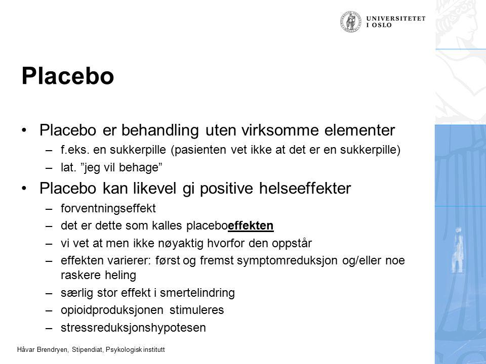 Håvar Brendryen, Stipendiat, Psykologisk institutt Placebo Placebo er behandling uten virksomme elementer –f.eks. en sukkerpille (pasienten vet ikke a