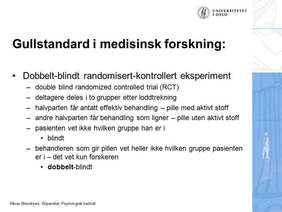 Håvar Brendryen, Stipendiat, Psykologisk institutt Gullstandard i medisinsk forskning: Dobbelt-blindt randomisert-kontrollert eksperiment –double blin