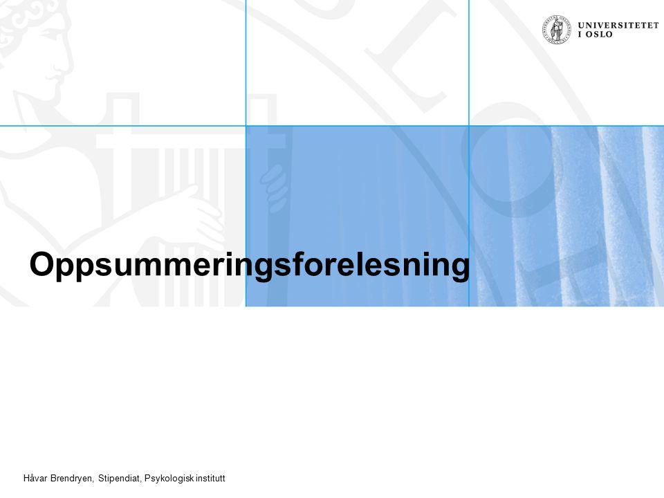 Håvar Brendryen, Stipendiat, Psykologisk institutt Oppsummeringsforelesning