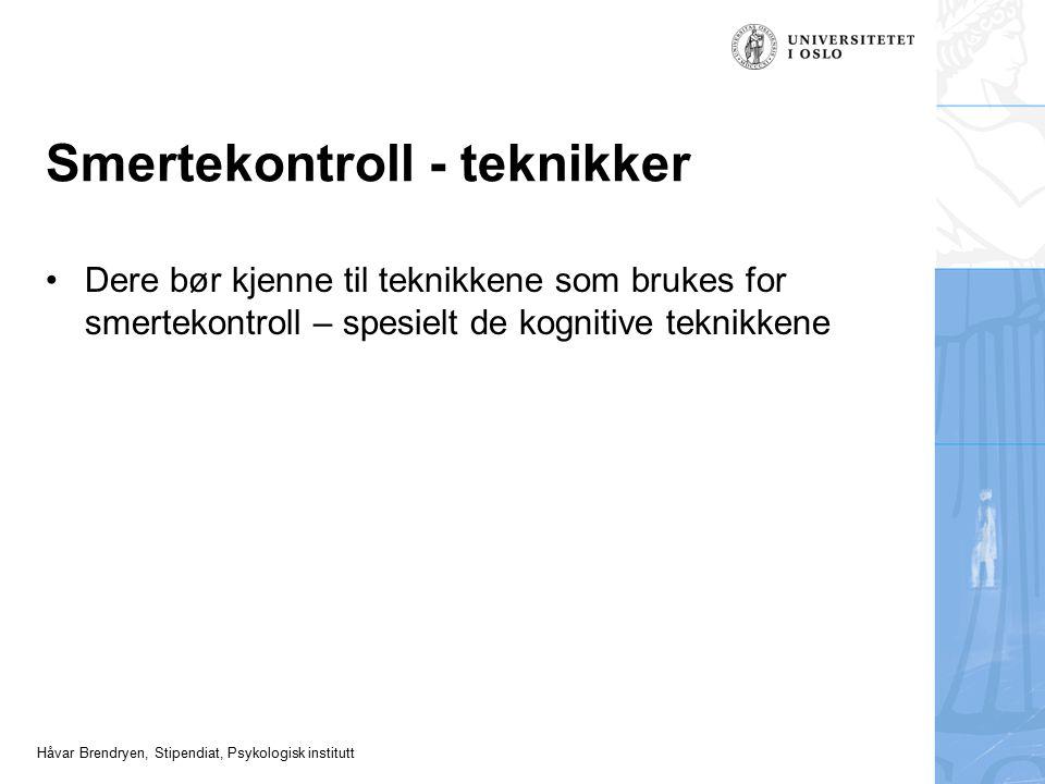 Håvar Brendryen, Stipendiat, Psykologisk institutt Smertekontroll - teknikker Dere bør kjenne til teknikkene som brukes for smertekontroll – spesielt