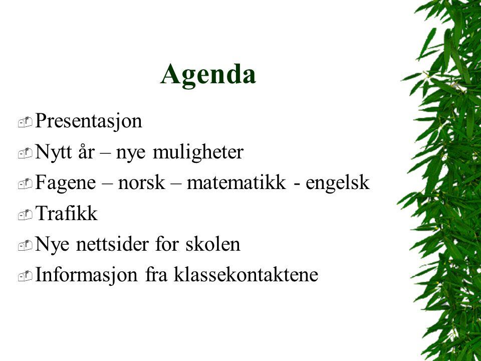 Agenda  Presentasjon  Nytt år – nye muligheter  Fagene – norsk – matematikk - engelsk  Trafikk  Nye nettsider for skolen  Informasjon fra klasse