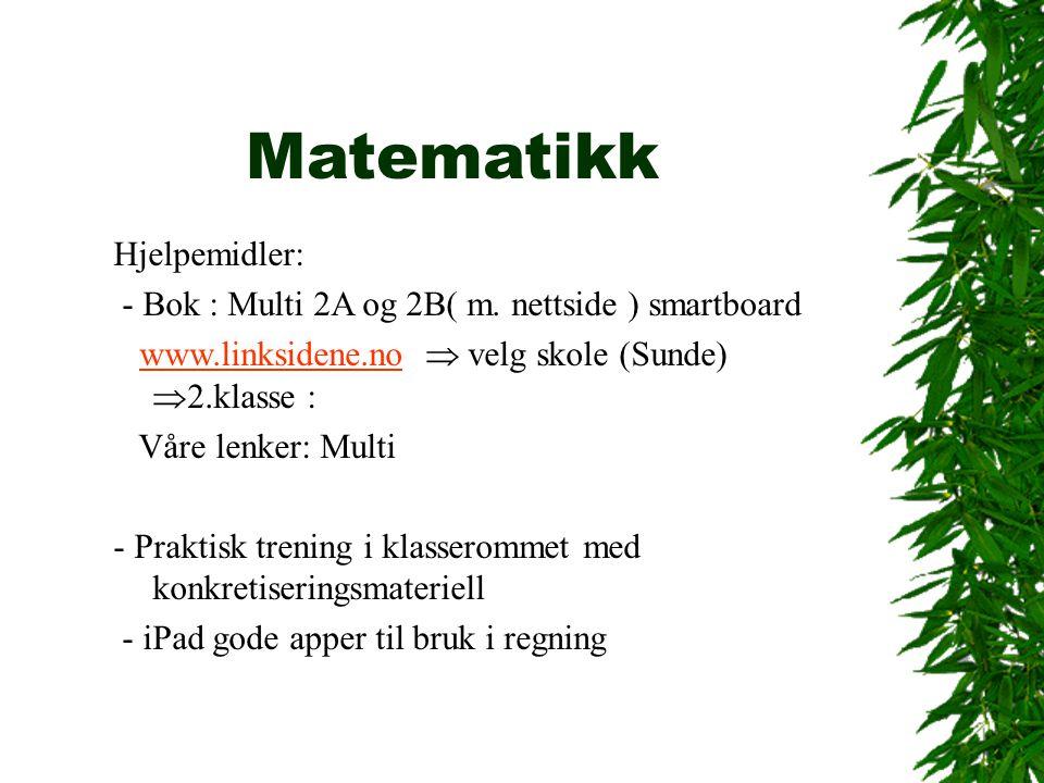 Matematikk Hjelpemidler: - Bok : Multi 2A og 2B( m. nettside ) smartboard www.linksidene.no  velg skole (Sunde)  2.klasse :www.linksidene.no Våre le