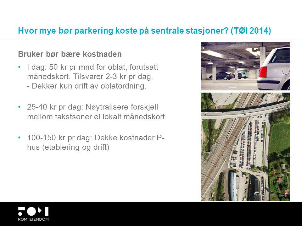 Hvor mye bør parkering koste på sentrale stasjoner? (TØI 2014) I dag: 50 kr pr mnd for oblat, forutsatt månedskort. Tilsvarer 2-3 kr pr dag. - Dekker