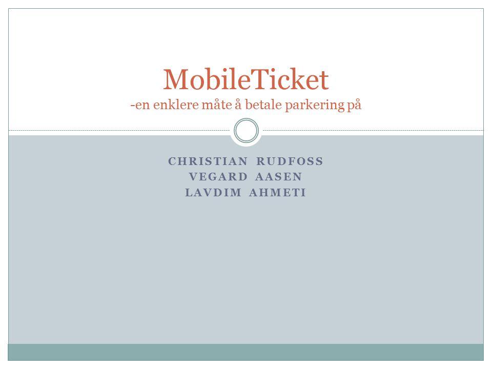CHRISTIAN RUDFOSS VEGARD AASEN LAVDIM AHMETI MobileTicket -en enklere måte å betale parkering på