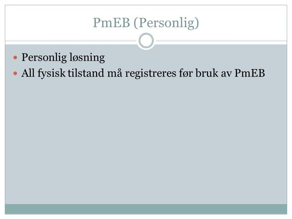 PmEB (Personlig) Personlig løsning All fysisk tilstand må registreres før bruk av PmEB