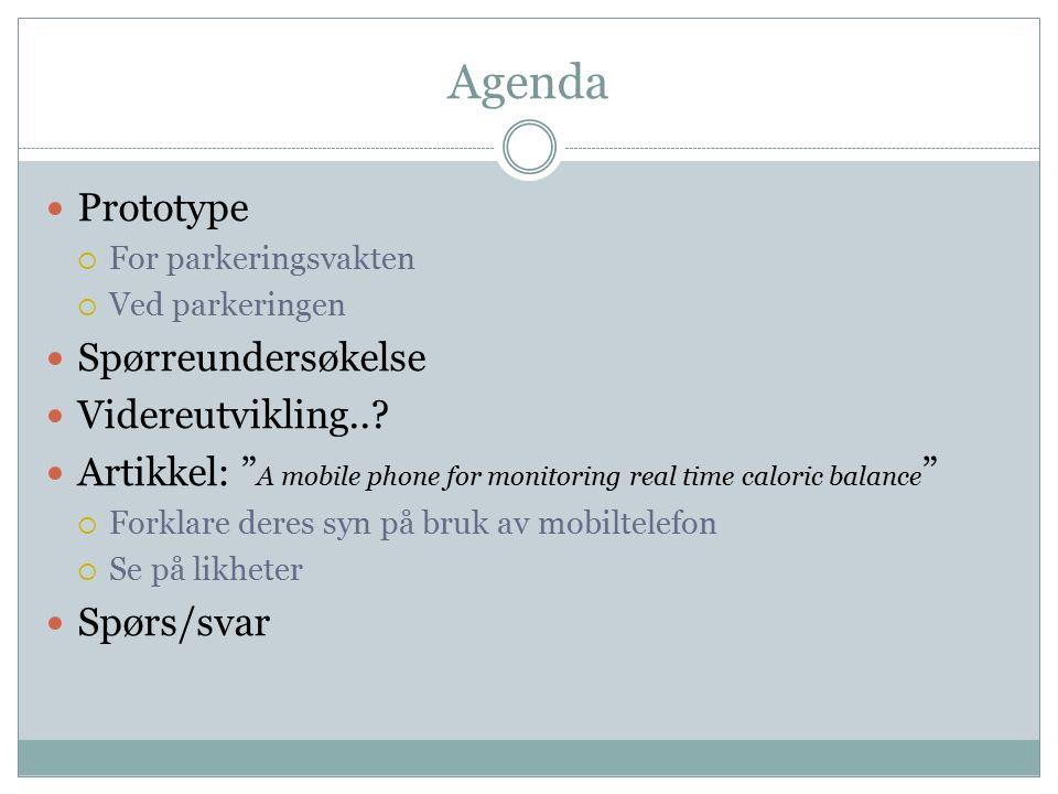 "Agenda Prototype  For parkeringsvakten  Ved parkeringen Spørreundersøkelse Videreutvikling..? Artikkel: "" A mobile phone for monitoring real time ca"