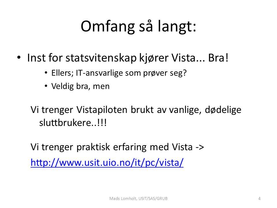 Omfang så langt: Inst for statsvitenskap kjører Vista... Bra! Ellers; IT-ansvarlige som prøver seg? Veldig bra, men Vi trenger Vistapiloten brukt av v