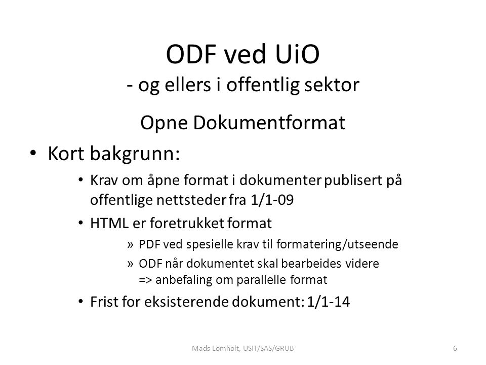 ODF ved UiO - og ellers i offentlig sektor Opne Dokumentformat Kort bakgrunn: Krav om åpne format i dokumenter publisert på offentlige nettsteder fra