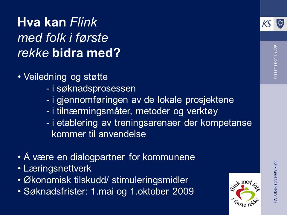 KS Arbeidsgiverutvikling Presentasjon | 2009 Hva kan Flink med folk i første rekke bidra med? Veiledning og støtte - i søknadsprosessen - i gjennomfør
