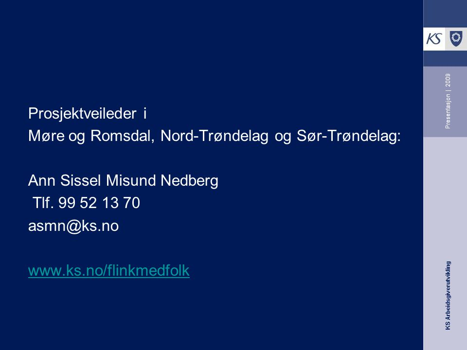 KS Arbeidsgiverutvikling Presentasjon | 2009 Prosjektveileder i Møre og Romsdal, Nord-Trøndelag og Sør-Trøndelag: Ann Sissel Misund Nedberg Tlf. 99 52