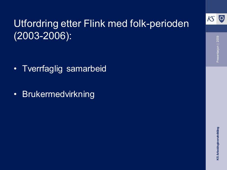 KS Arbeidsgiverutvikling Presentasjon | 2009 Utfordring etter Flink med folk-perioden (2003-2006): Tverrfaglig samarbeid Brukermedvirkning