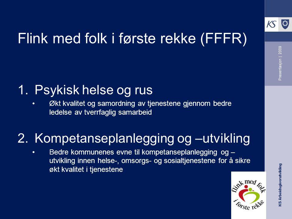 KS Arbeidsgiverutvikling Presentasjon | 2009 Flink med folk i første rekke (FFFR) 1.Psykisk helse og rus Økt kvalitet og samordning av tjenestene gjen