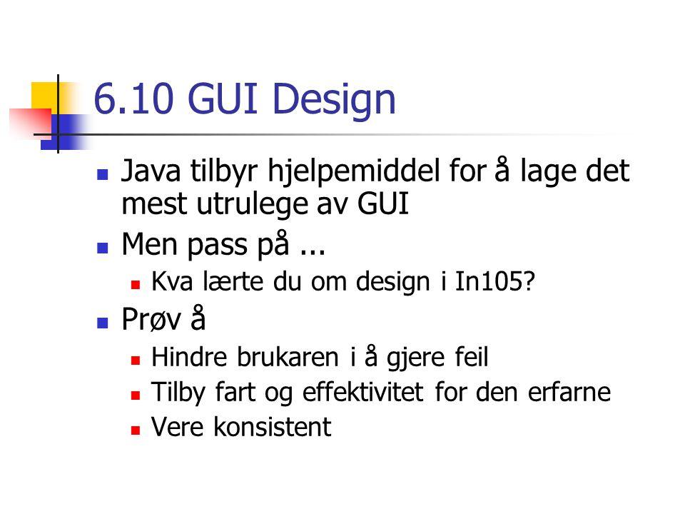 6.10 GUI Design Java tilbyr hjelpemiddel for å lage det mest utrulege av GUI Men pass på...