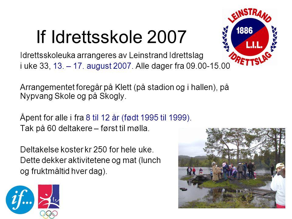 If Idrettsskole 2007 Idrettsskoleuka arrangeres av Leinstrand Idrettslag i uke 33, 13. – 17. august 2007. Alle dager fra 09.00-15.00 Arrangementet for