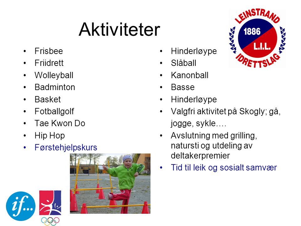 Aktiviteter Frisbee Friidrett Wolleyball Badminton Basket Fotballgolf Tae Kwon Do Hip Hop Førstehjelpskurs Hinderløype Slåball Kanonball Basse Hinderl