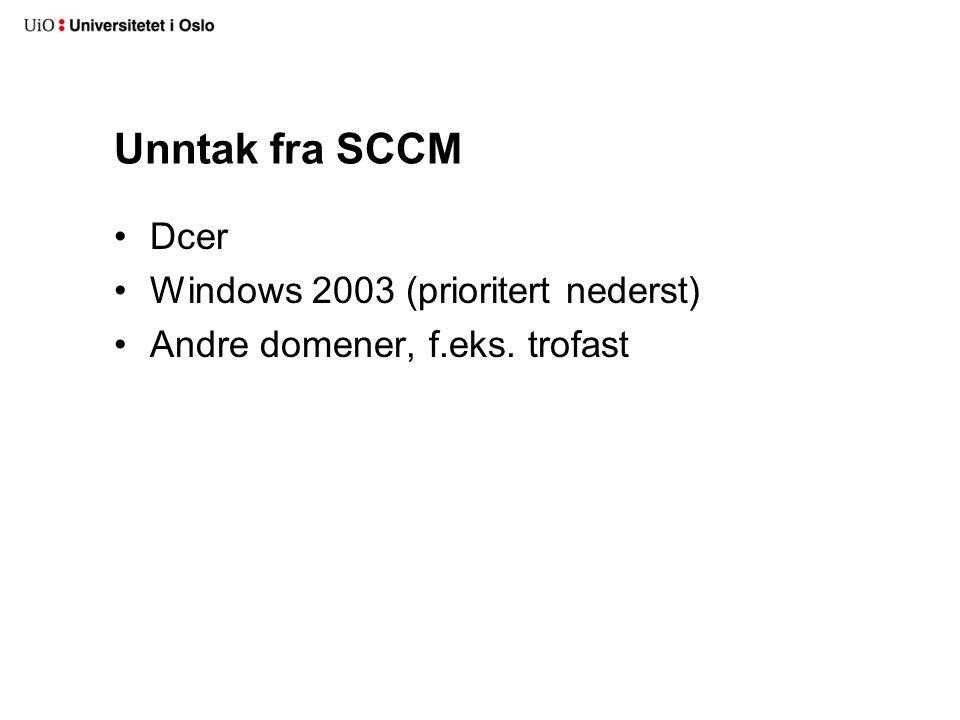 Unntak fra SCCM Dcer Windows 2003 (prioritert nederst) Andre domener, f.eks. trofast