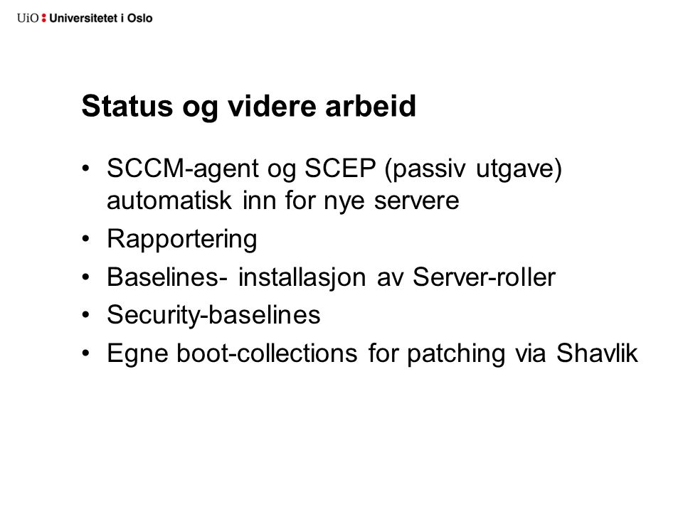 Status og videre arbeid SCCM-agent og SCEP (passiv utgave) automatisk inn for nye servere Rapportering Baselines- installasjon av Server-roller Securi