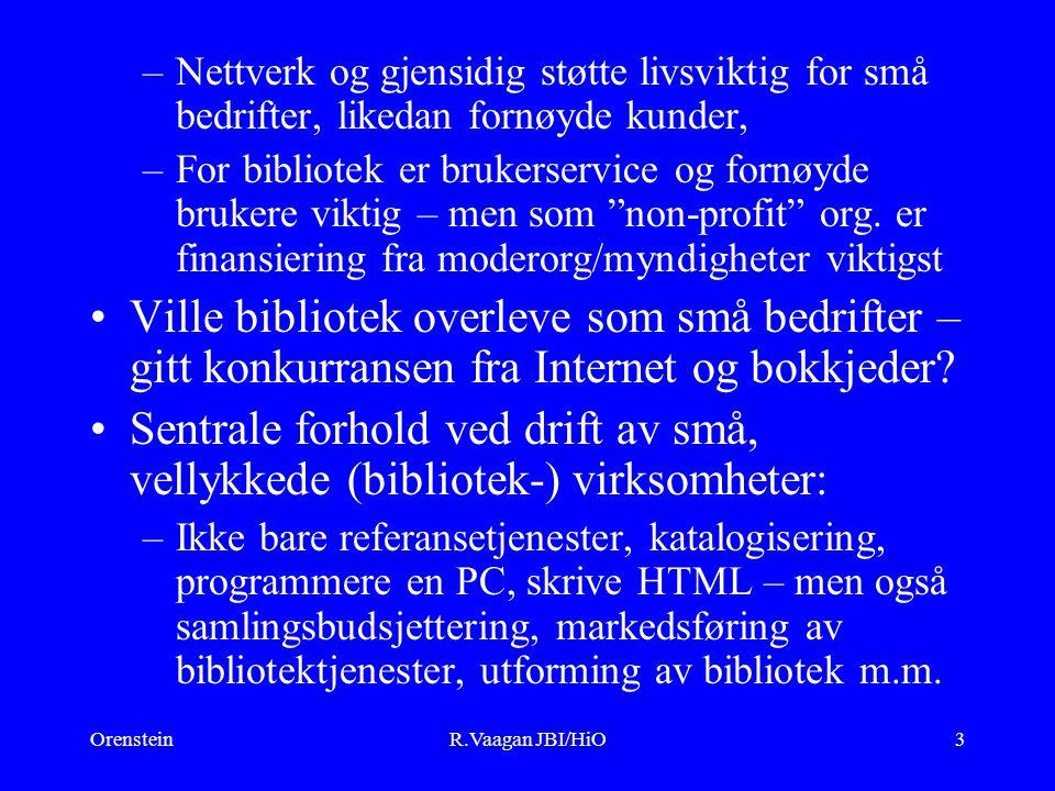 OrensteinR.Vaagan JBI/HiO3 –Nettverk og gjensidig støtte livsviktig for små bedrifter, likedan fornøyde kunder, –For bibliotek er brukerservice og fornøyde brukere viktig – men som non-profit org.