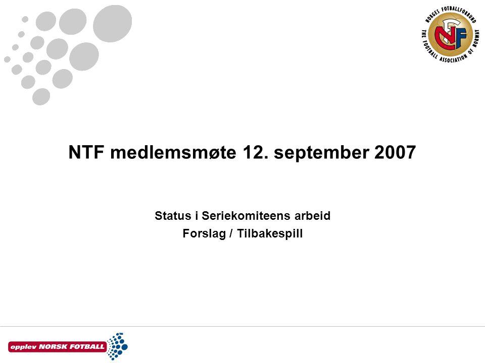 NTF medlemsmøte 12. september 2007 Status i Seriekomiteens arbeid Forslag / Tilbakespill