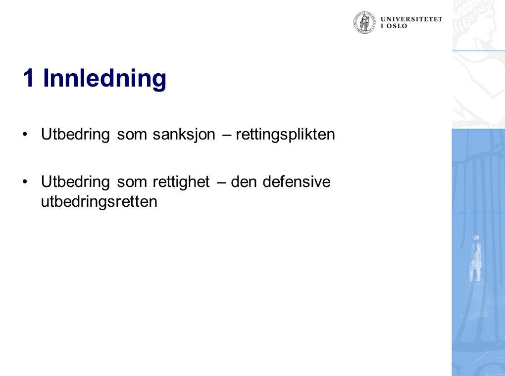 1 Innledning Utbedring som sanksjon – rettingsplikten Utbedring som rettighet – den defensive utbedringsretten