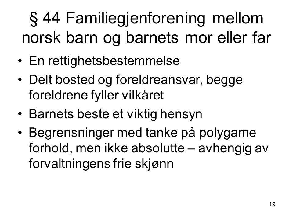 19 § 44 Familiegjenforening mellom norsk barn og barnets mor eller far En rettighetsbestemmelse Delt bosted og foreldreansvar, begge foreldrene fyller