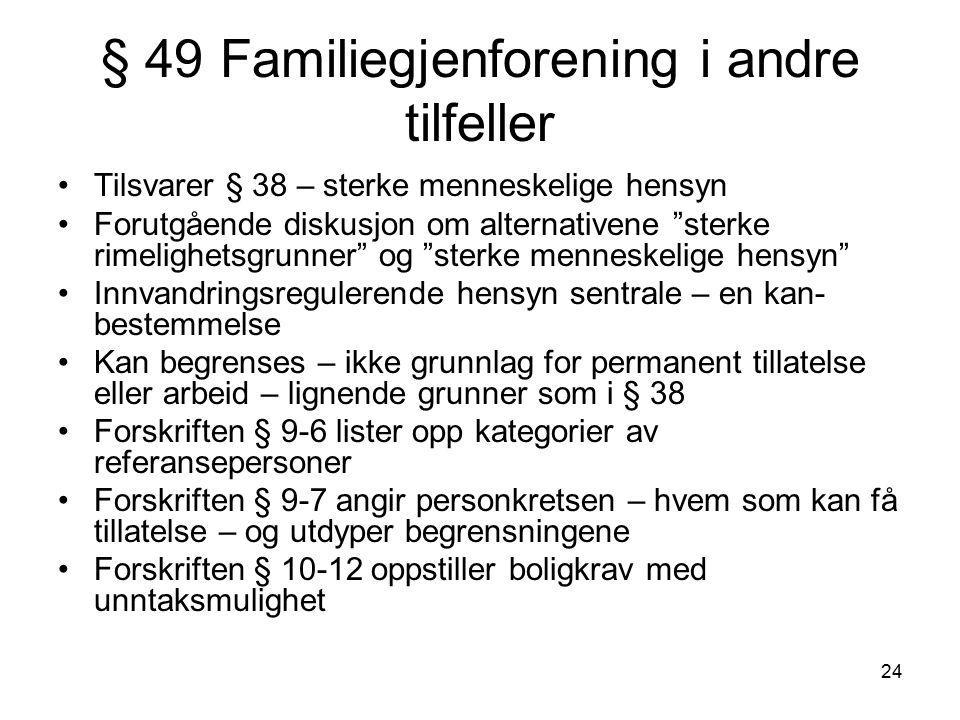 """24 § 49 Familiegjenforening i andre tilfeller Tilsvarer § 38 – sterke menneskelige hensyn Forutgående diskusjon om alternativene """"sterke rimelighetsgr"""