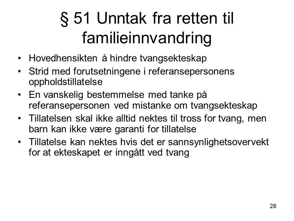 26 § 51 Unntak fra retten til familieinnvandring Hovedhensikten å hindre tvangsekteskap Strid med forutsetningene i referansepersonens oppholdstillate